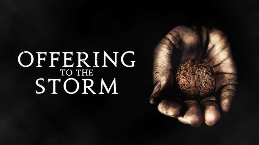 watch Offering to the Storm FULL Movie Online EngLisH Free HD